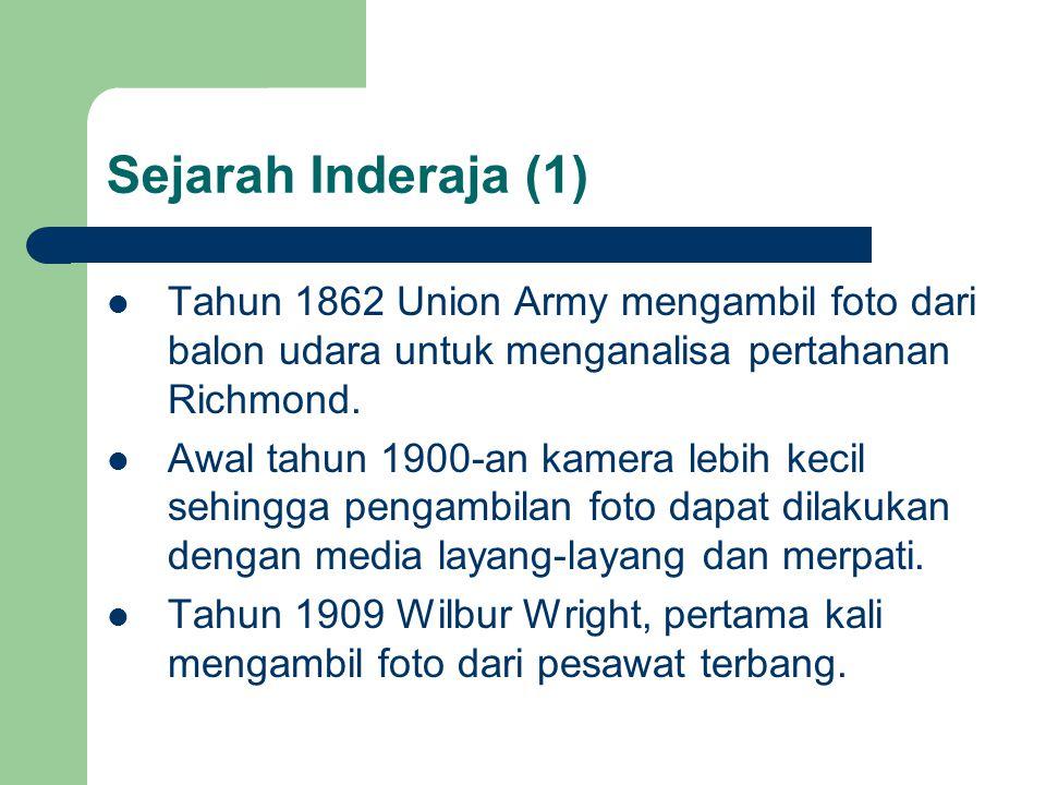 Sejarah Inderaja (1) Tahun 1862 Union Army mengambil foto dari balon udara untuk menganalisa pertahanan Richmond.