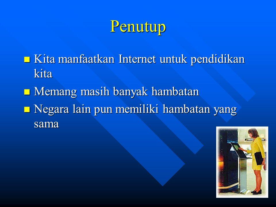 Penutup Kita manfaatkan Internet untuk pendidikan kita
