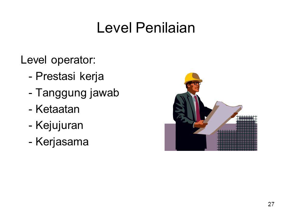 Level Penilaian Level operator: - Prestasi kerja - Tanggung jawab
