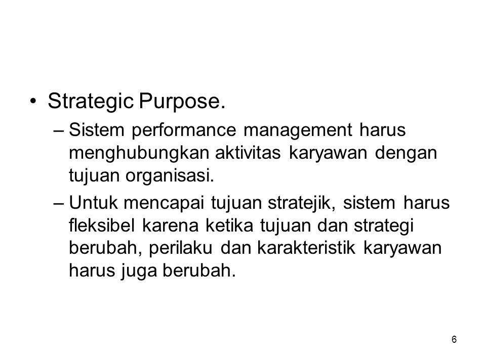 Strategic Purpose. Sistem performance management harus menghubungkan aktivitas karyawan dengan tujuan organisasi.