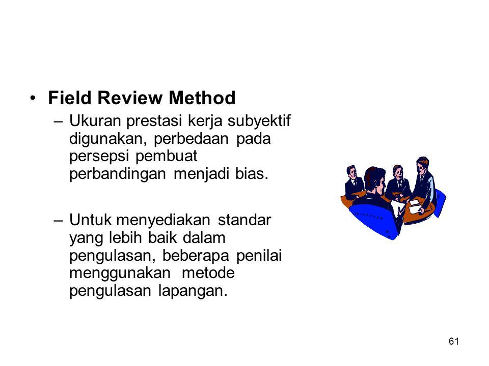 Field Review Method Ukuran prestasi kerja subyektif digunakan, perbedaan pada persepsi pembuat perbandingan menjadi bias.