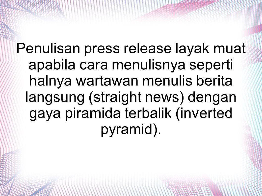 Penulisan press release layak muat apabila cara menulisnya seperti halnya wartawan menulis berita langsung (straight news) dengan gaya piramida terbalik (inverted pyramid).