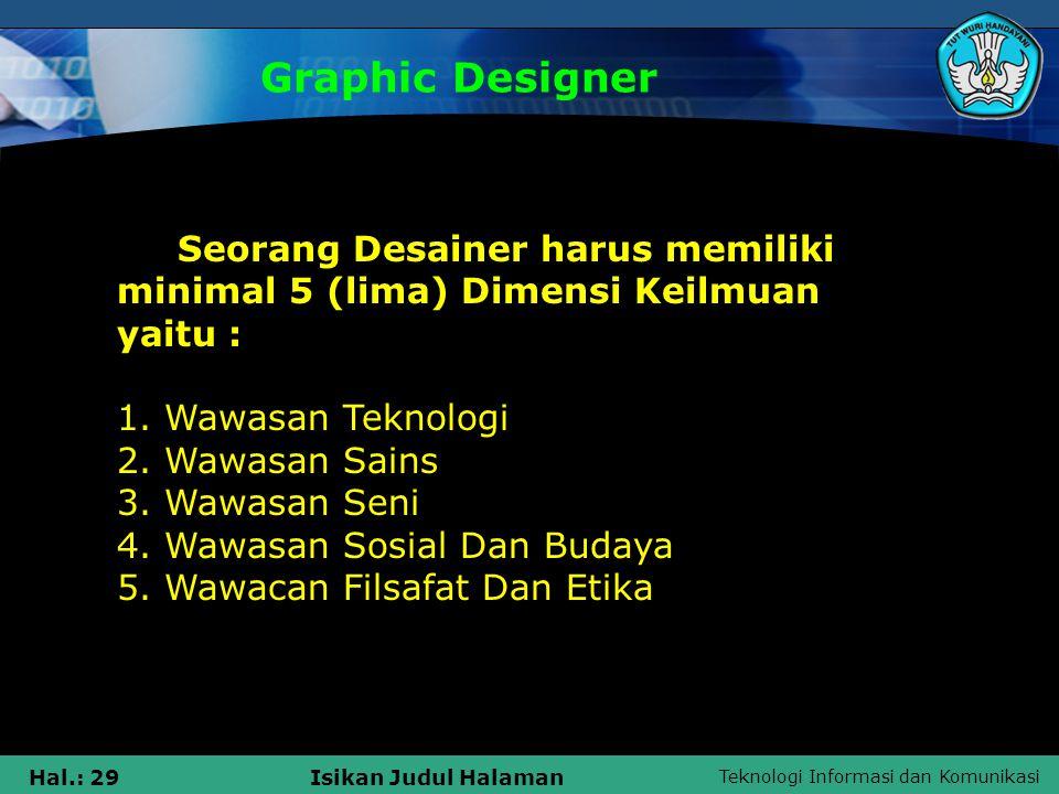 Graphic Designer Seorang Desainer harus memiliki minimal 5 (lima) Dimensi Keilmuan yaitu : 1. Wawasan Teknologi.