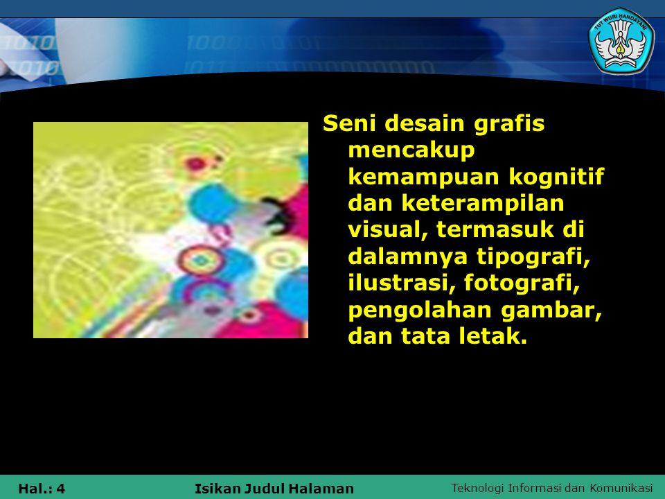 Seni desain grafis mencakup kemampuan kognitif dan keterampilan visual, termasuk di dalamnya tipografi, ilustrasi, fotografi, pengolahan gambar, dan tata letak.