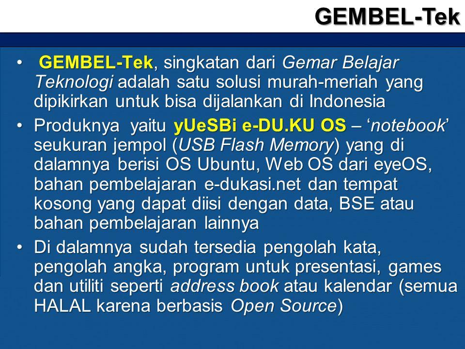 GEMBEL-Tek GEMBEL-Tek, singkatan dari Gemar Belajar Teknologi adalah satu solusi murah-meriah yang dipikirkan untuk bisa dijalankan di Indonesia.