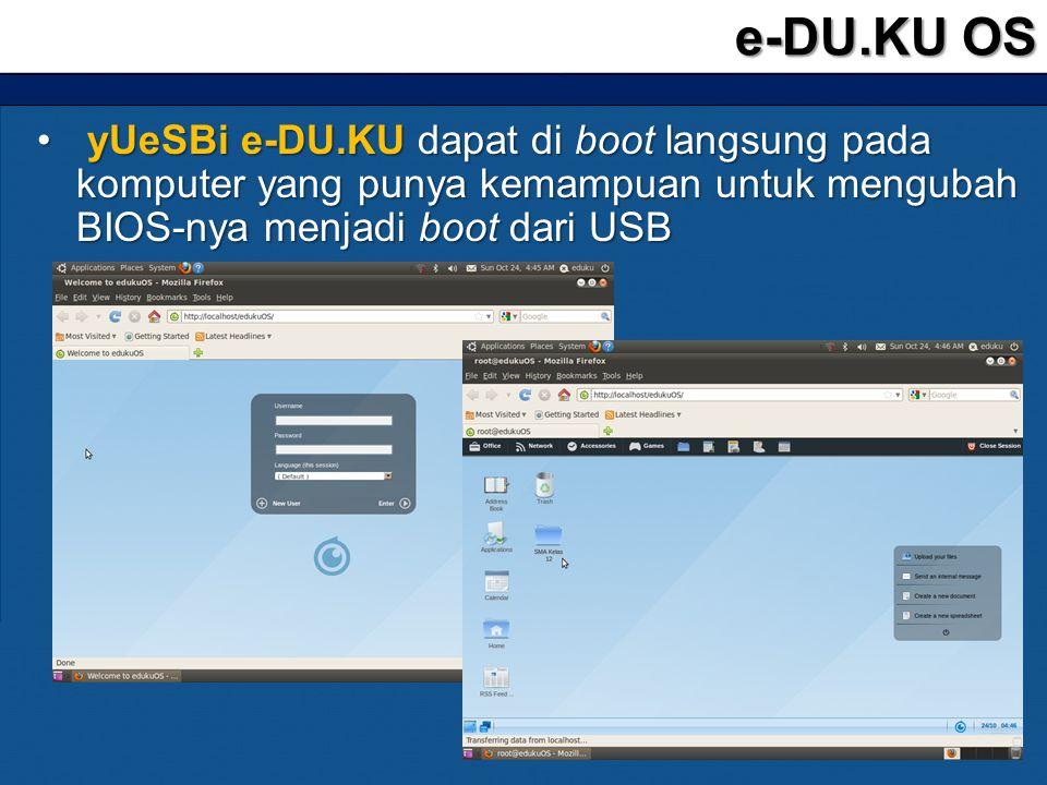 e-DU.KU OS yUeSBi e-DU.KU dapat di boot langsung pada komputer yang punya kemampuan untuk mengubah BIOS-nya menjadi boot dari USB.