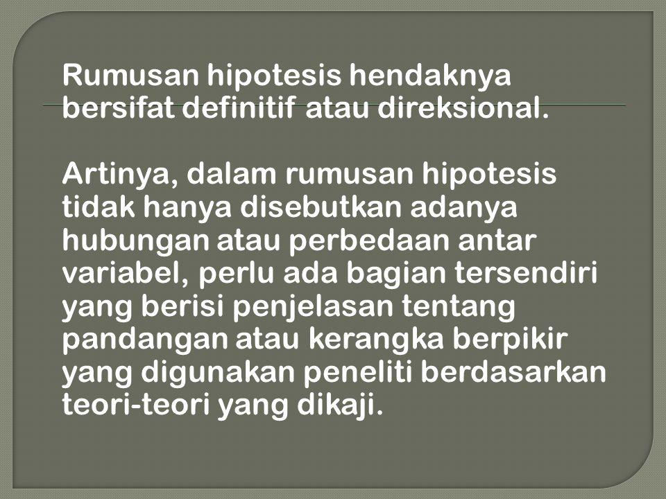 Rumusan hipotesis hendaknya bersifat definitif atau direksional
