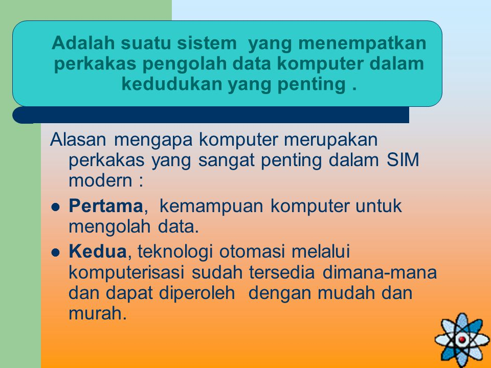 Adalah suatu sistem yang menempatkan perkakas pengolah data komputer dalam kedudukan yang penting .