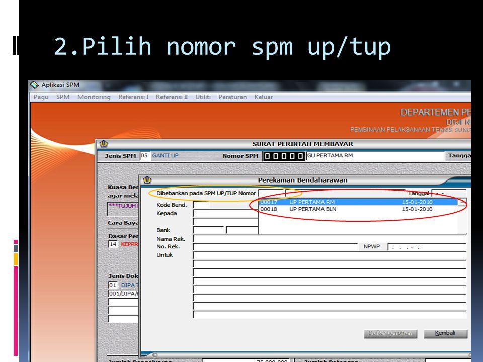 2.Pilih nomor spm up/tup