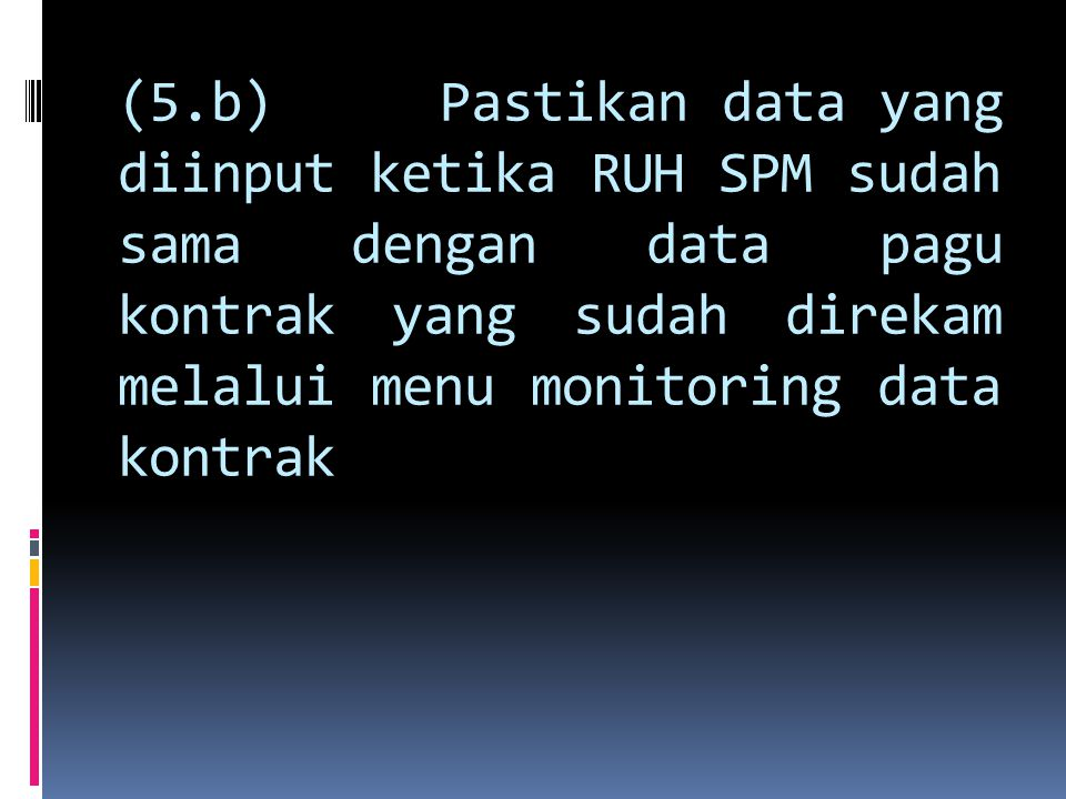 (5.b) Pastikan data yang diinput ketika RUH SPM sudah sama dengan data pagu kontrak yang sudah direkam melalui menu monitoring data kontrak