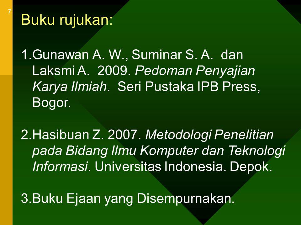 Buku rujukan: Gunawan A. W., Suminar S. A. dan Laksmi A. 2009. Pedoman Penyajian Karya Ilmiah. Seri Pustaka IPB Press, Bogor.