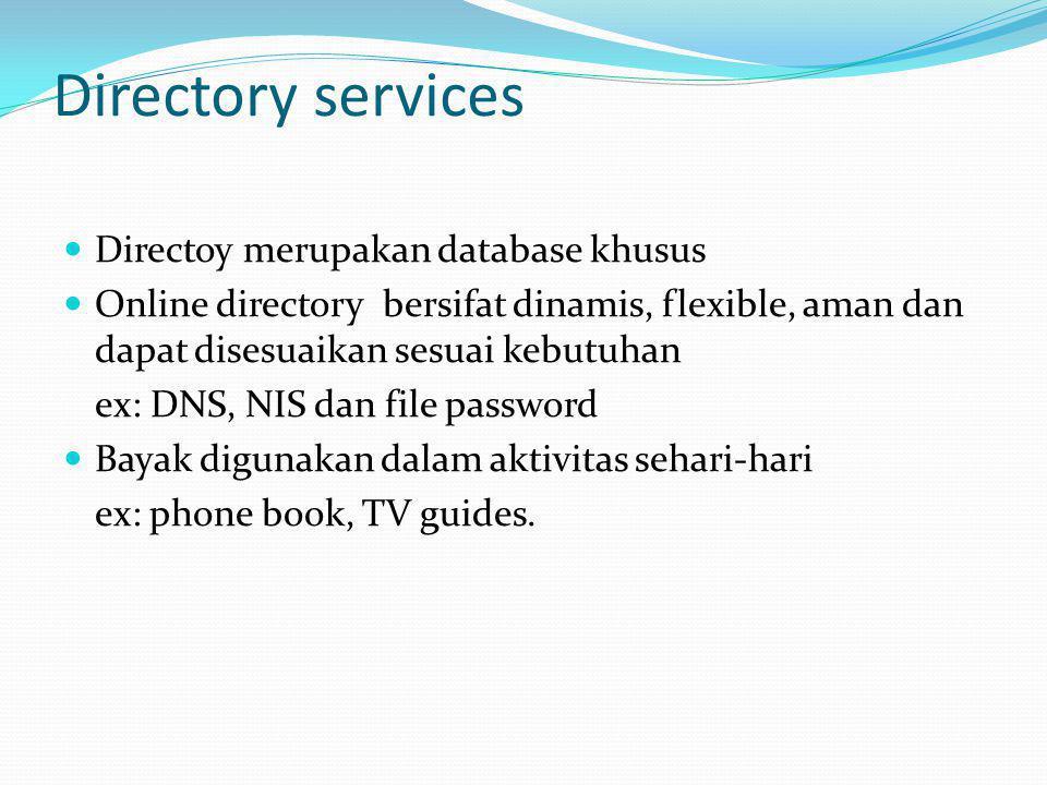 Directory services Directoy merupakan database khusus