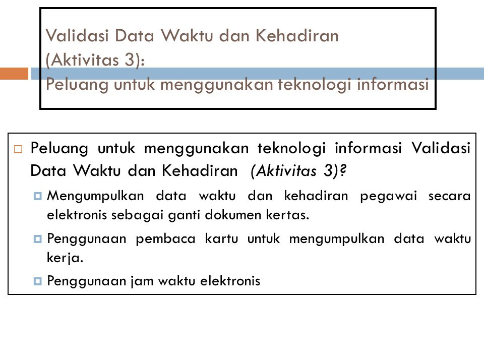 Validasi Data Waktu dan Kehadiran (Aktivitas 3): Peluang untuk menggunakan teknologi informasi