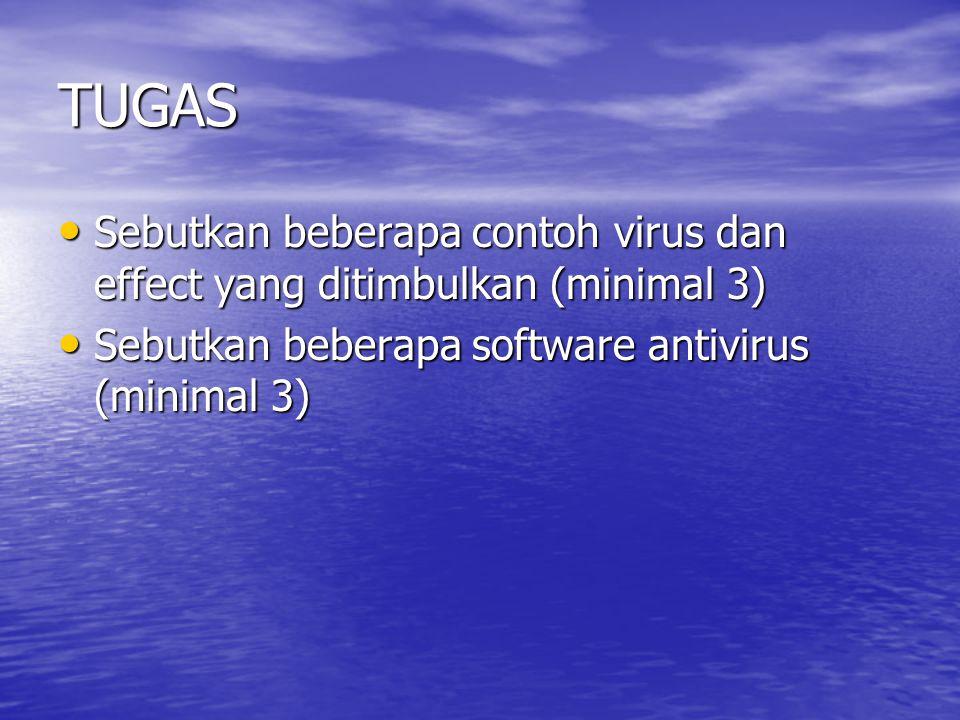 TUGAS Sebutkan beberapa contoh virus dan effect yang ditimbulkan (minimal 3) Sebutkan beberapa software antivirus (minimal 3)