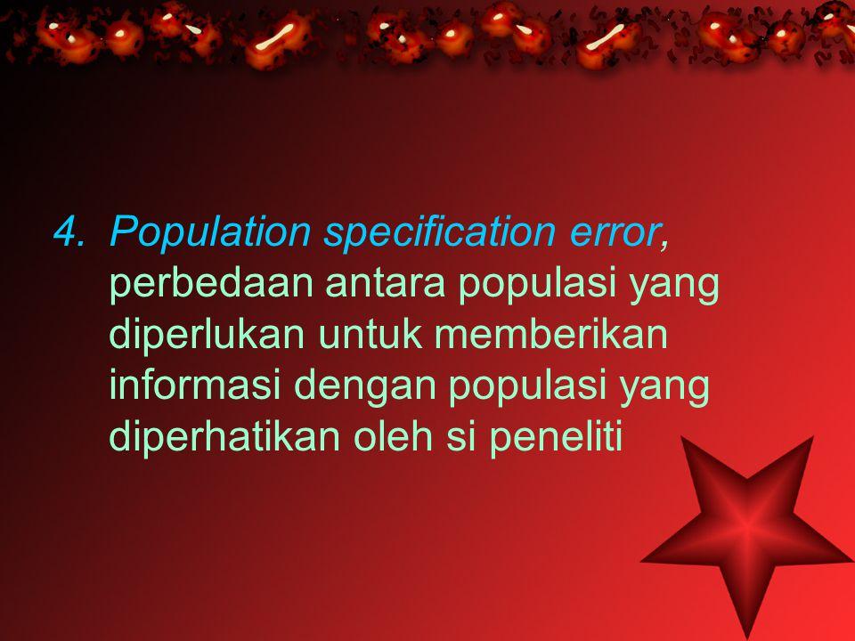 Population specification error, perbedaan antara populasi yang diperlukan untuk memberikan informasi dengan populasi yang diperhatikan oleh si peneliti