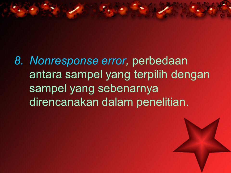 Nonresponse error, perbedaan antara sampel yang terpilih dengan sampel yang sebenarnya direncanakan dalam penelitian.