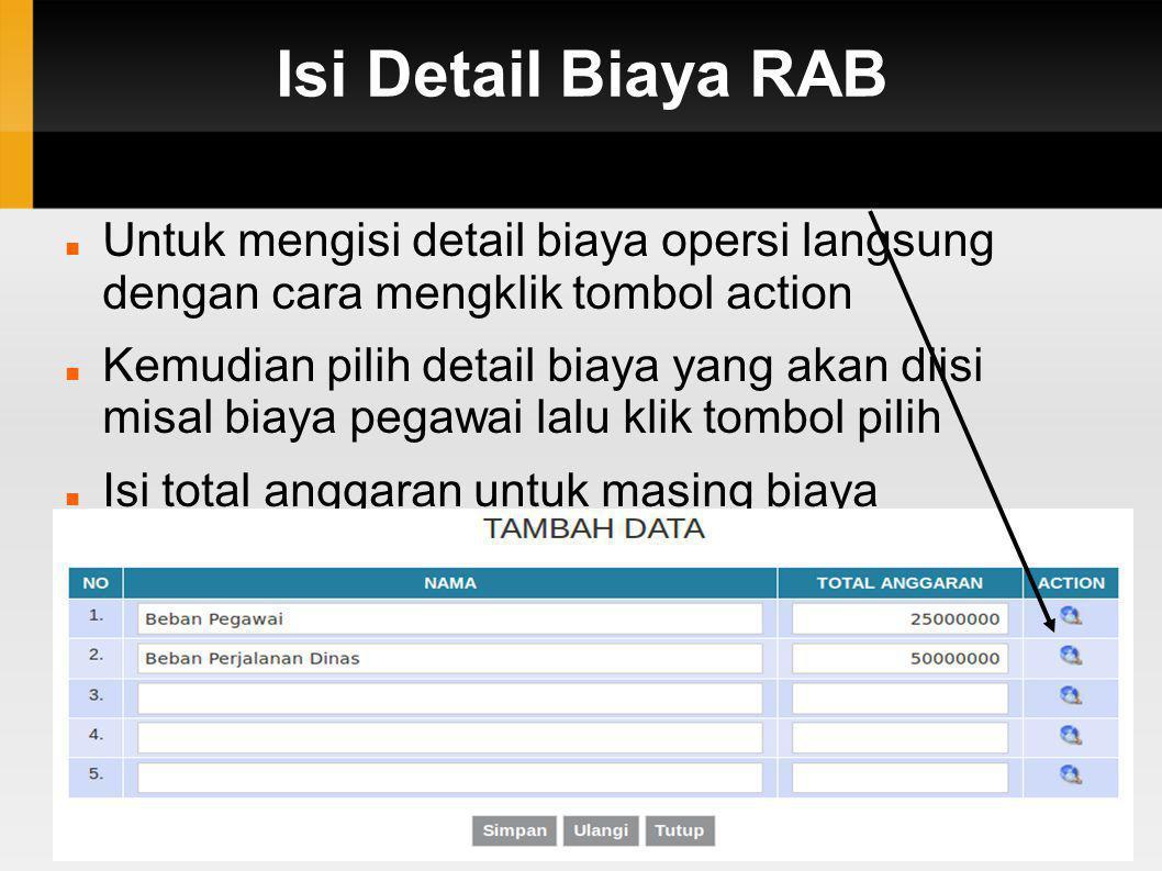 Isi Detail Biaya RAB Untuk mengisi detail biaya opersi langsung dengan cara mengklik tombol action.