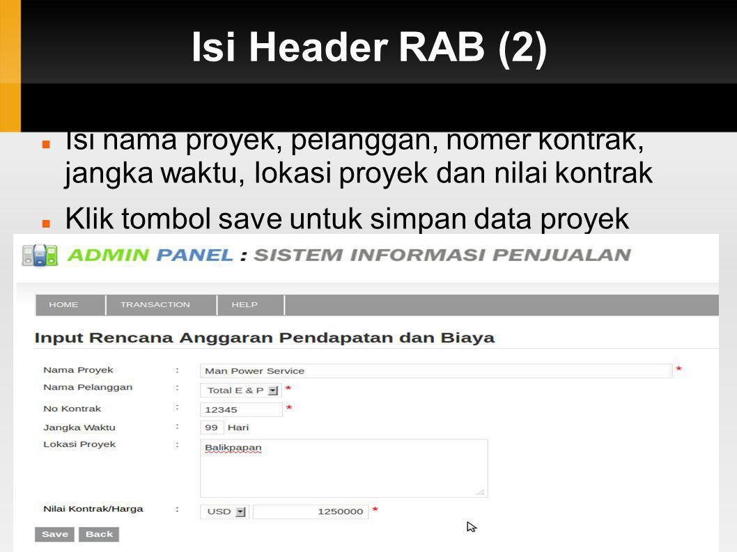 Isi Header RAB (2) Isi nama proyek, pelanggan, nomer kontrak, jangka waktu, lokasi proyek dan nilai kontrak.