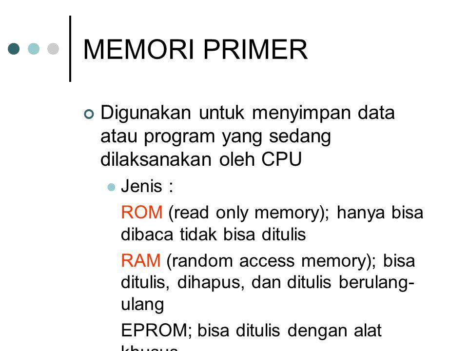 MEMORI PRIMER Digunakan untuk menyimpan data atau program yang sedang dilaksanakan oleh CPU. Jenis :