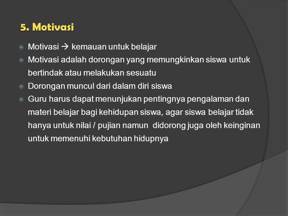 5. Motivasi Motivasi  kemauan untuk belajar
