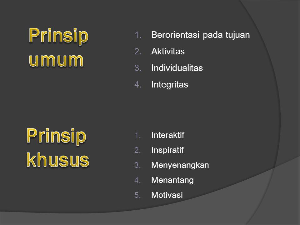 Prinsip umum Prinsip khusus Berorientasi pada tujuan Aktivitas