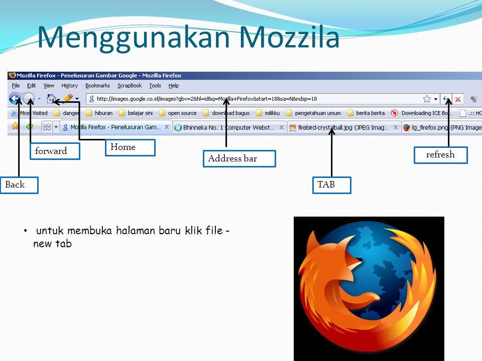 Menggunakan Mozzila untuk membuka halaman baru klik file -new tab Home