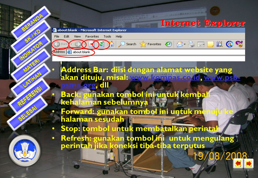 Internet Explorer Address Bar: diisi dengan alamat website yang akan dituju, misal:     dll.