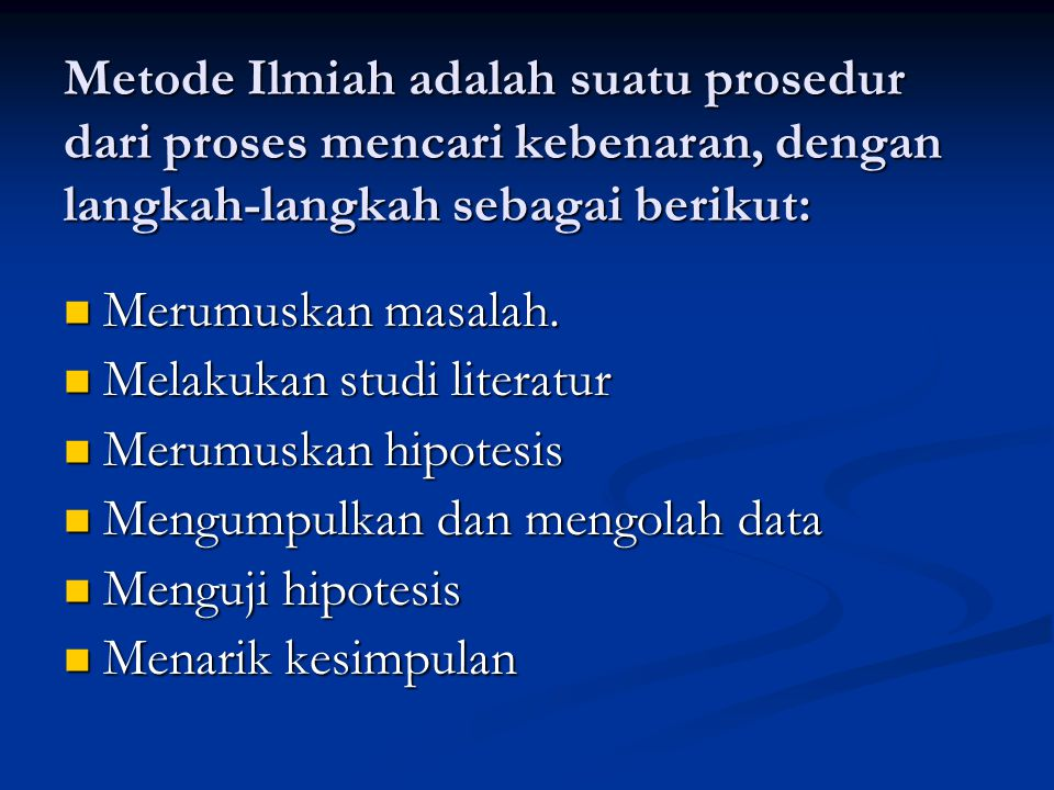 Metode Ilmiah adalah suatu prosedur dari proses mencari kebenaran, dengan langkah-langkah sebagai berikut: