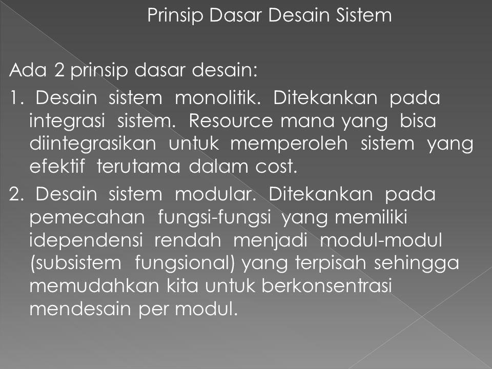 Prinsip Dasar Desain Sistem Ada 2 prinsip dasar desain: 1