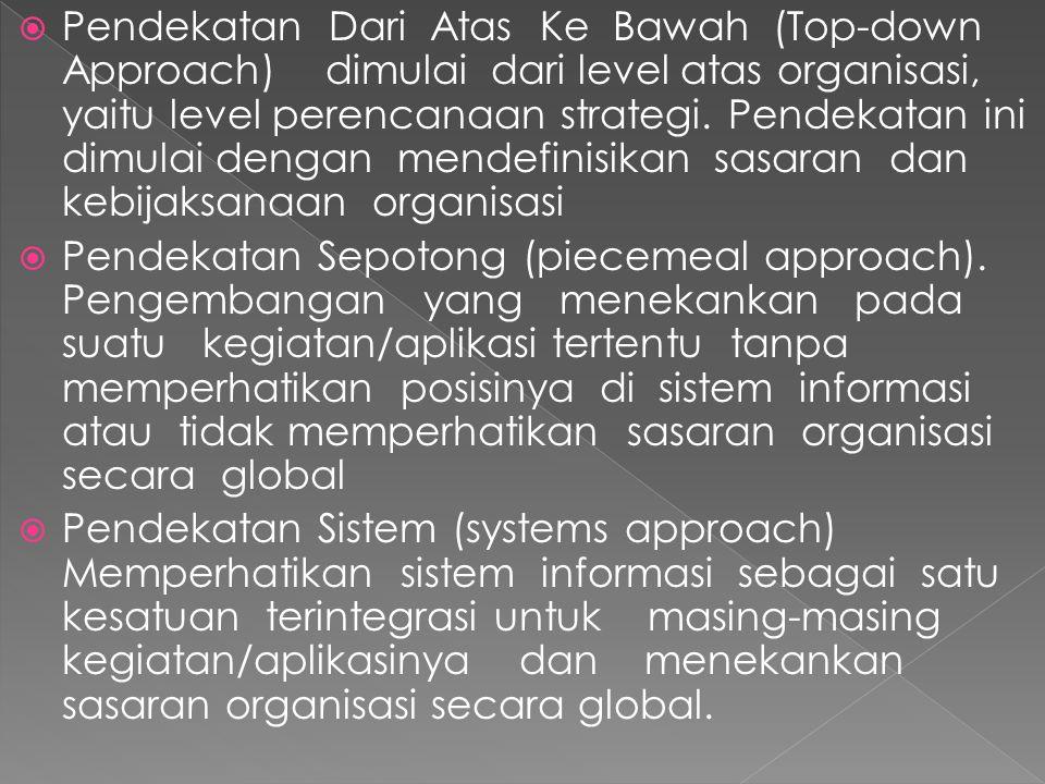 Pendekatan Dari Atas Ke Bawah (Top-down Approach) dimulai dari level atas organisasi, yaitu level perencanaan strategi. Pendekatan ini dimulai dengan mendefinisikan sasaran dan kebijaksanaan organisasi