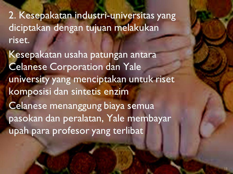 2. Kesepakatan industri-universitas yang diciptakan dengan tujuan melakukan riset.