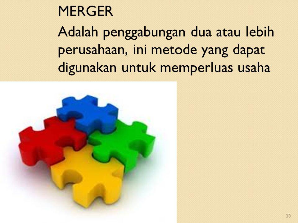 MERGER Adalah penggabungan dua atau lebih perusahaan, ini metode yang dapat digunakan untuk memperluas usaha