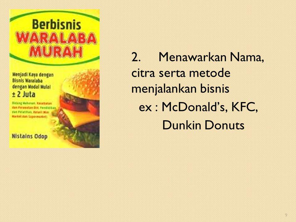 2. Menawarkan Nama, citra serta metode menjalankan bisnis ex : McDonald's, KFC, Dunkin Donuts