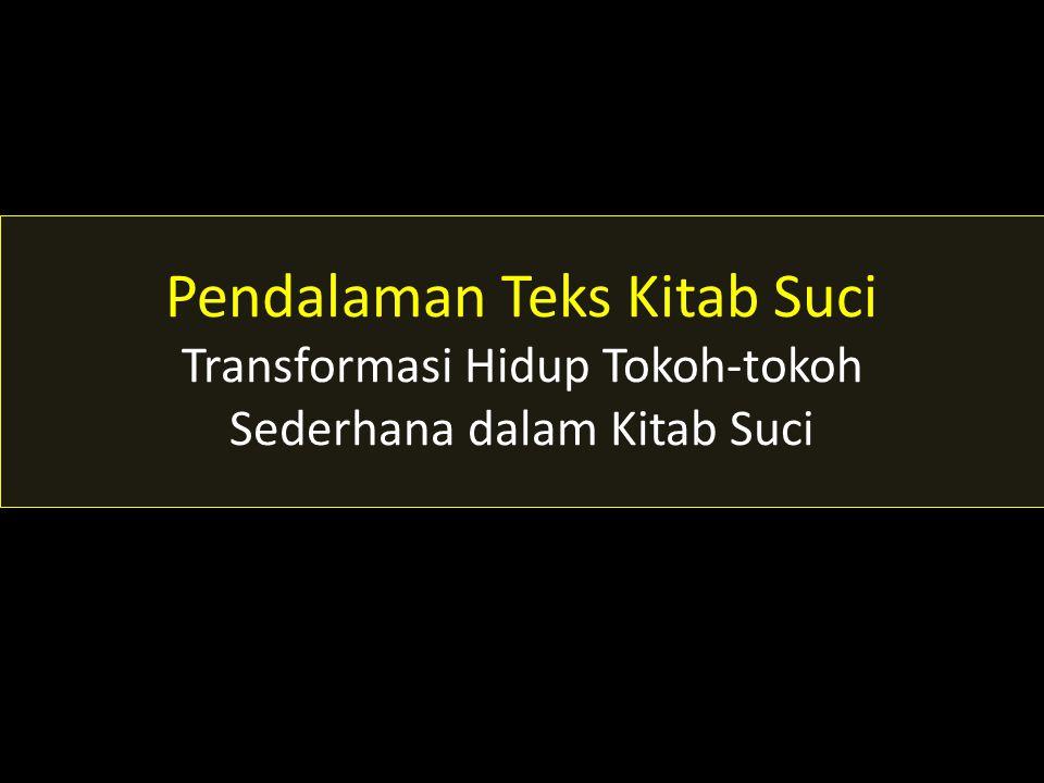 Pendalaman Teks Kitab Suci Transformasi Hidup Tokoh-tokoh Sederhana dalam Kitab Suci