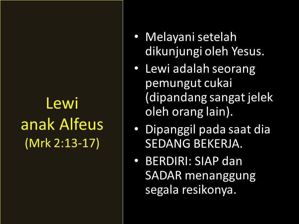 Lewi anak Alfeus (Mrk 2:13-17) Melayani setelah dikunjungi oleh Yesus.