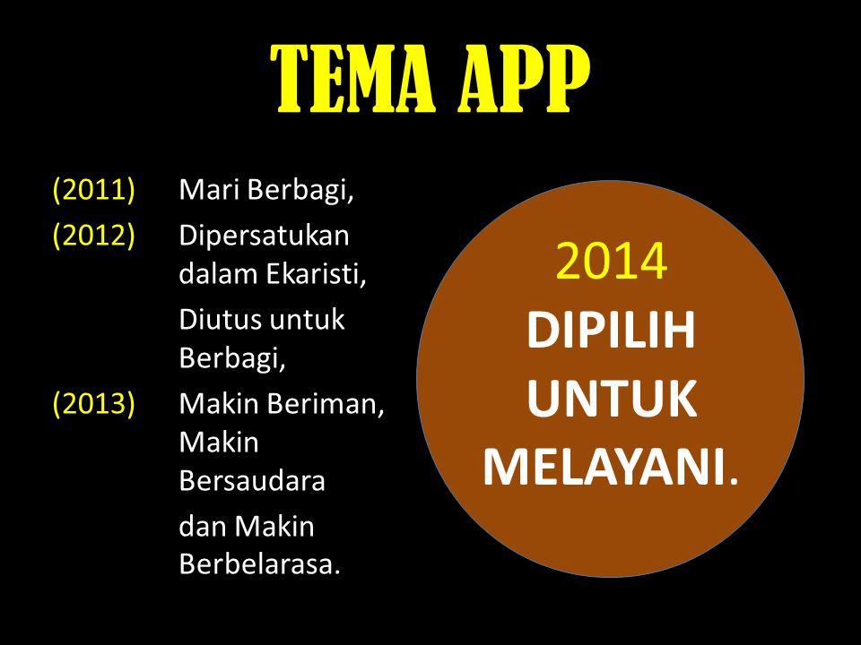 TEMA APP 2014 DIPILIH UNTUK MELAYANI.