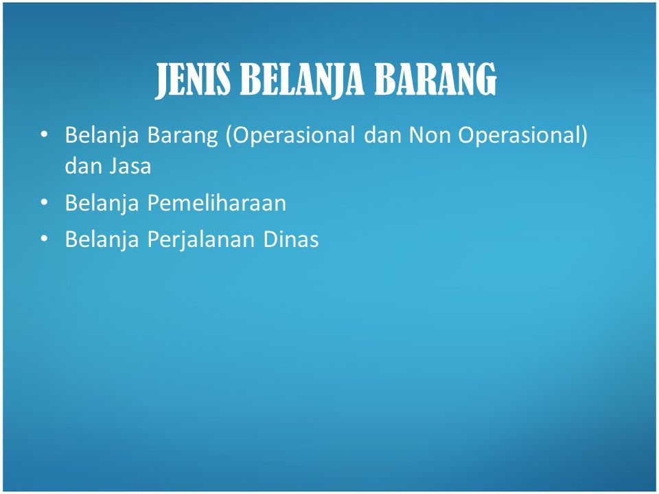 JENIS BELANJA BARANG Belanja Barang (Operasional dan Non Operasional) dan Jasa. Belanja Pemeliharaan.
