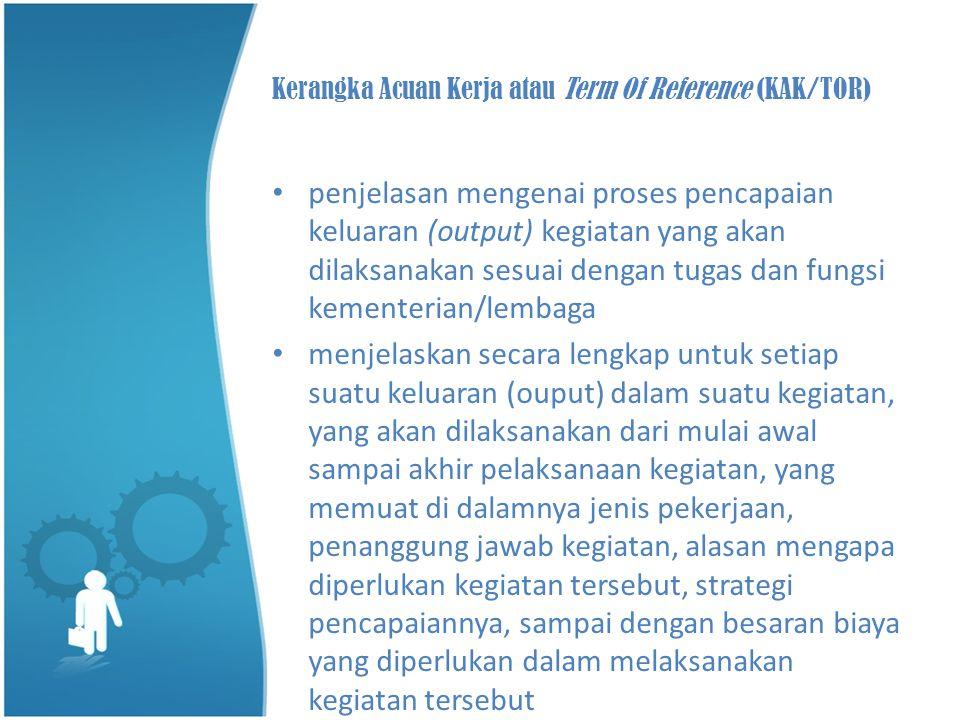 Kerangka Acuan Kerja atau Term Of Reference (KAK/TOR)