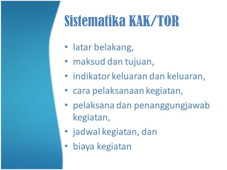 Sistematika KAK/TOR latar belakang, maksud dan tujuan,
