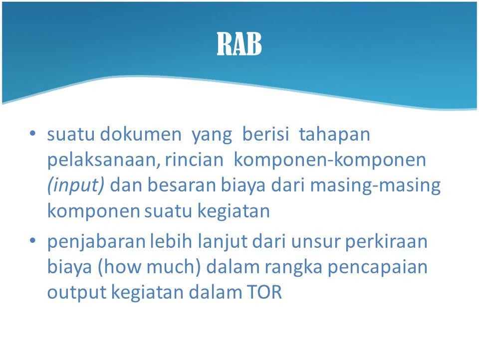 RAB suatu dokumen yang berisi tahapan pelaksanaan, rincian komponen-komponen (input) dan besaran biaya dari masing-masing komponen suatu kegiatan.