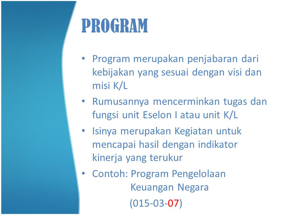 PROGRAM Program merupakan penjabaran dari kebijakan yang sesuai dengan visi dan misi K/L.