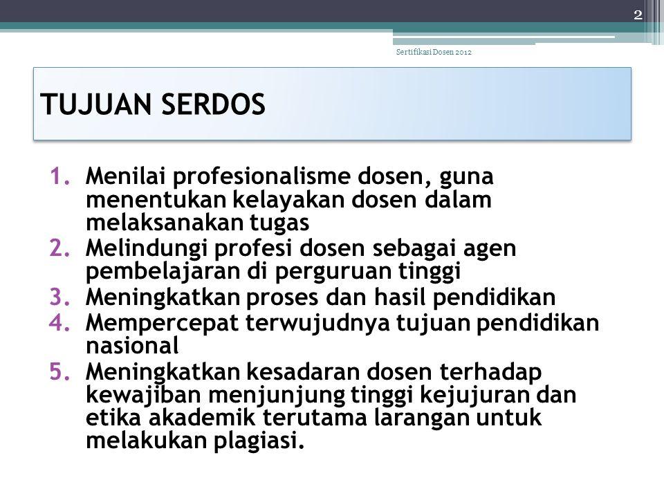 Sertifikasi Dosen 2012 TUJUAN SERDOS. Menilai profesionalisme dosen, guna menentukan kelayakan dosen dalam melaksanakan tugas.