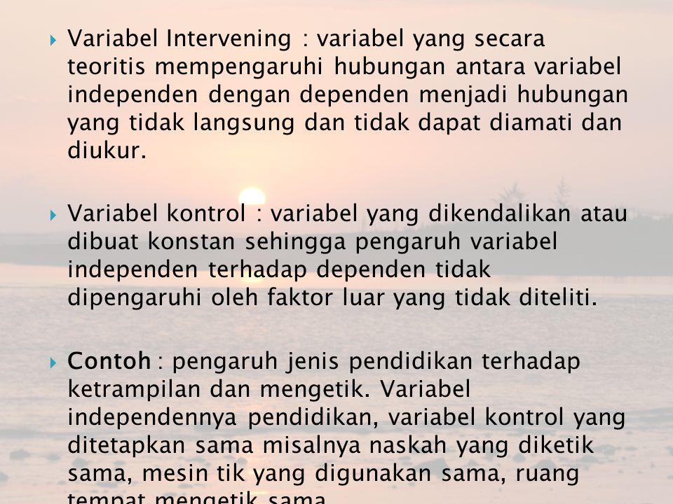 Variabel Intervening : variabel yang secara teoritis mempengaruhi hubungan antara variabel independen dengan dependen menjadi hubungan yang tidak langsung dan tidak dapat diamati dan diukur.