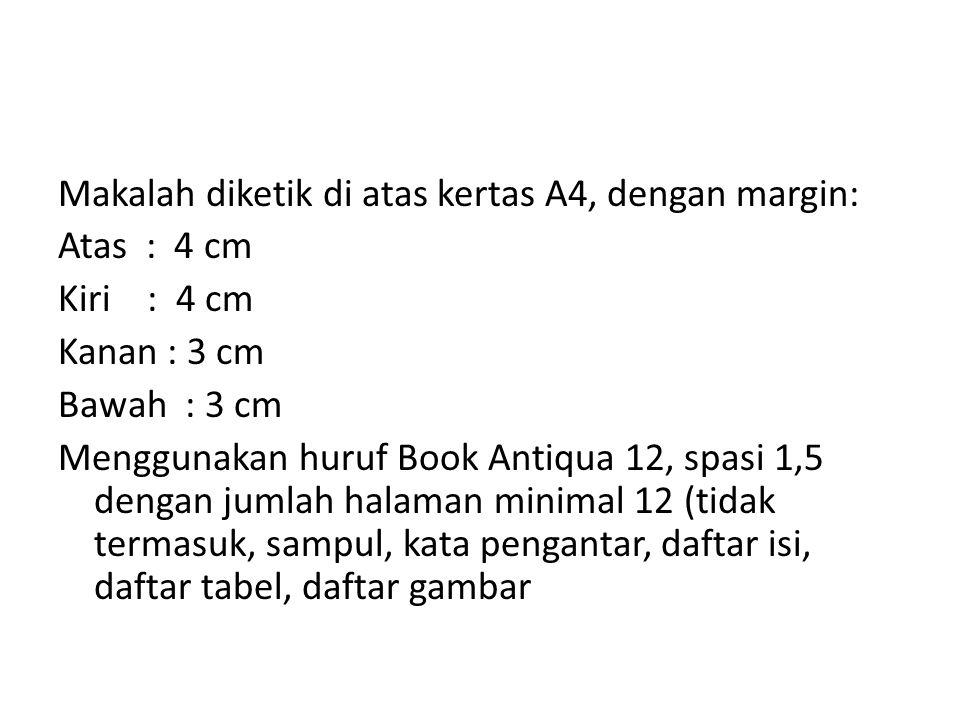 Makalah diketik di atas kertas A4, dengan margin: Atas : 4 cm Kiri : 4 cm Kanan : 3 cm Bawah : 3 cm Menggunakan huruf Book Antiqua 12, spasi 1,5 dengan jumlah halaman minimal 12 (tidak termasuk, sampul, kata pengantar, daftar isi, daftar tabel, daftar gambar