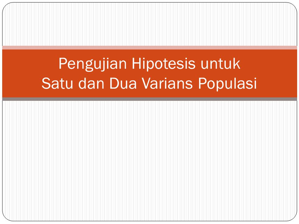 Pengujian Hipotesis untuk Satu dan Dua Varians Populasi