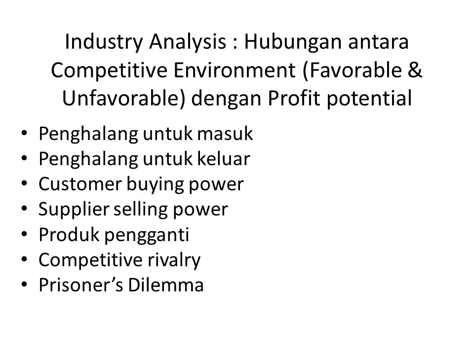 Industry Analysis : Hubungan antara Competitive Environment (Favorable & Unfavorable) dengan Profit potential