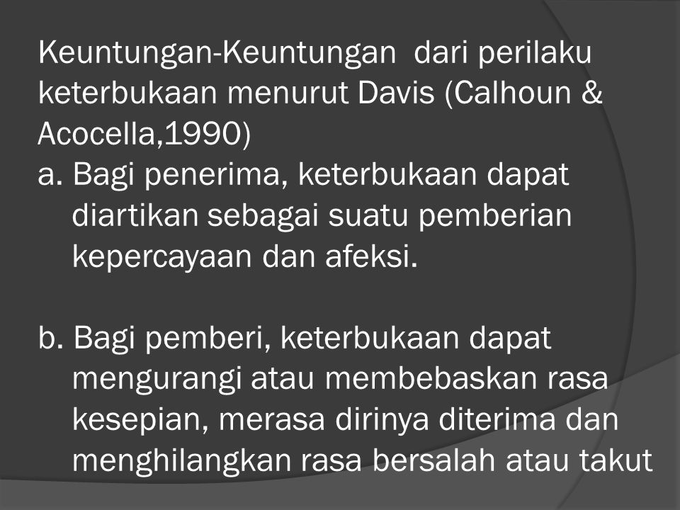 Keuntungan-Keuntungan dari perilaku keterbukaan menurut Davis (Calhoun & Acocella,1990) a.