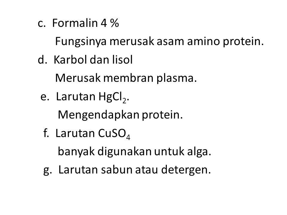 c. Formalin 4 % Fungsinya merusak asam amino protein. d