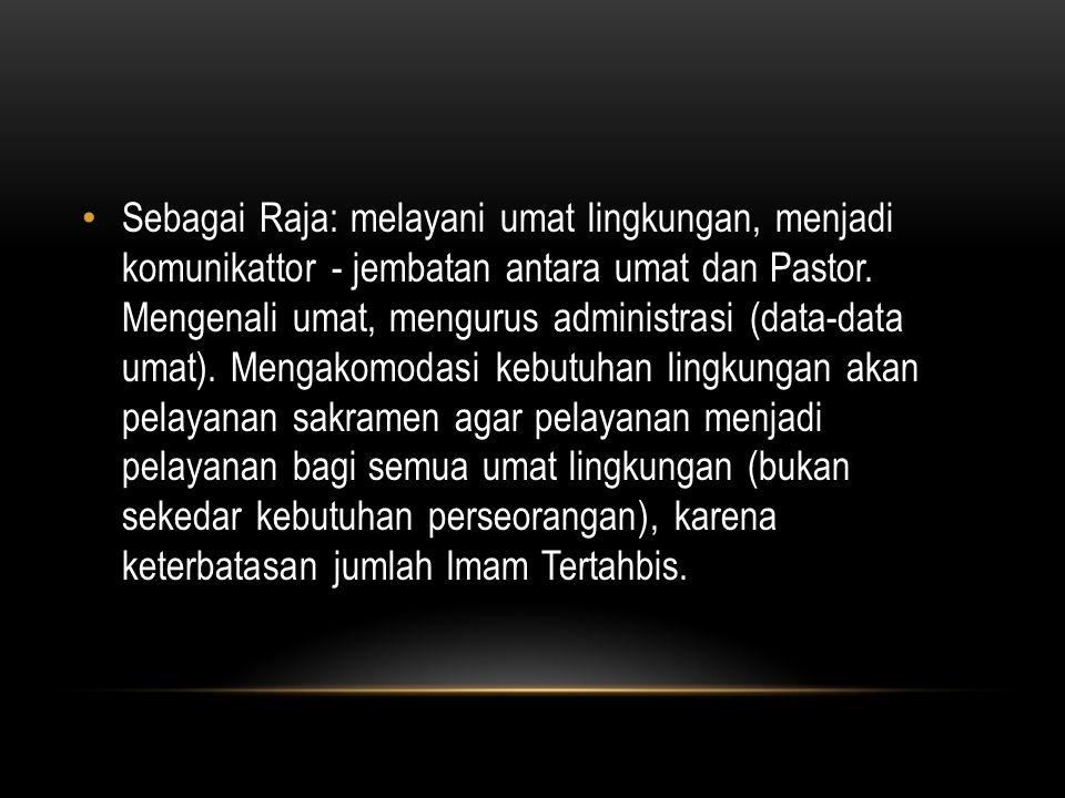 Sebagai Raja: melayani umat lingkungan, menjadi komunikattor - jembatan antara umat dan Pastor.