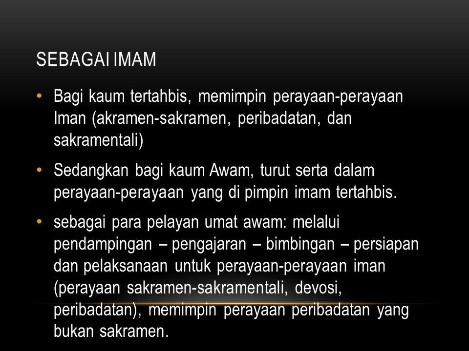 Sebagai Imam Bagi kaum tertahbis, memimpin perayaan-perayaan Iman (akramen-sakramen, peribadatan, dan sakramentali)